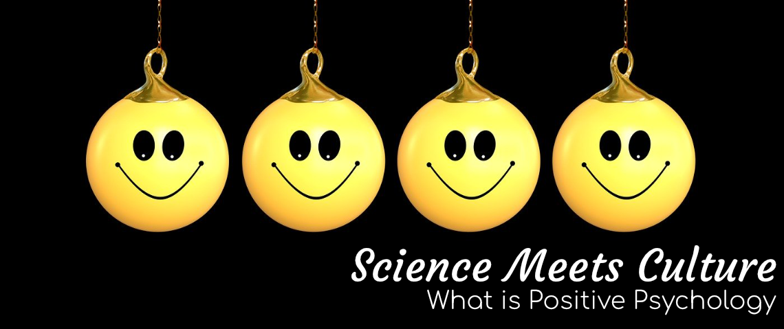 Science Meets Culture — What is Positive Psychology?