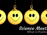 Science Meets Culture What is Positive Psychology?