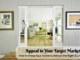 Appeal to Your Target Market: How to Dress Your Home to Attract the Right Buyer