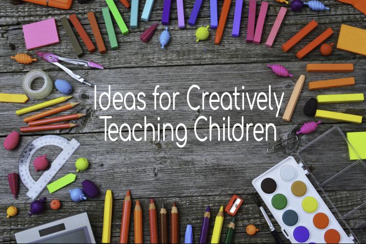 Ideas for Creatively Teaching Children