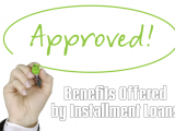 Benefits Offered by Installment Loans