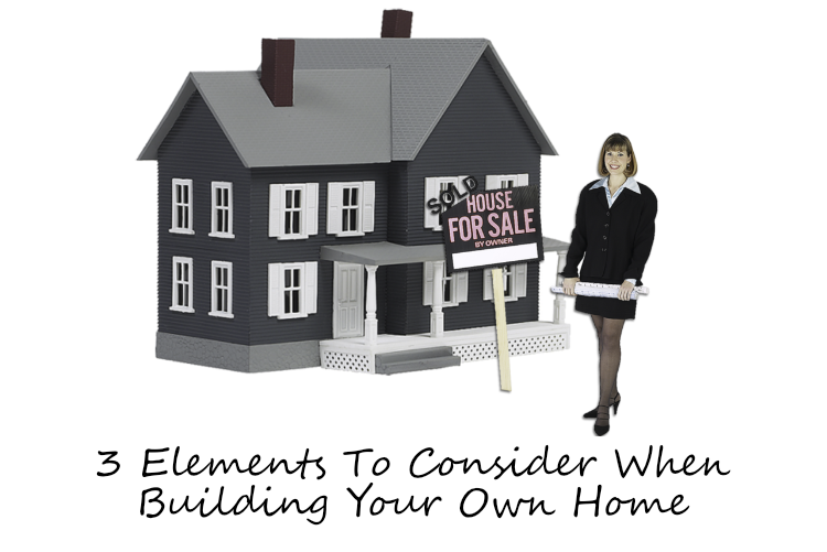3 Elements To Consider When Building Your Own Home