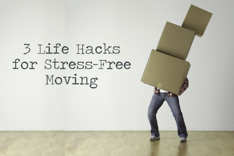 3 Life Hacks for Stress-Free Moving