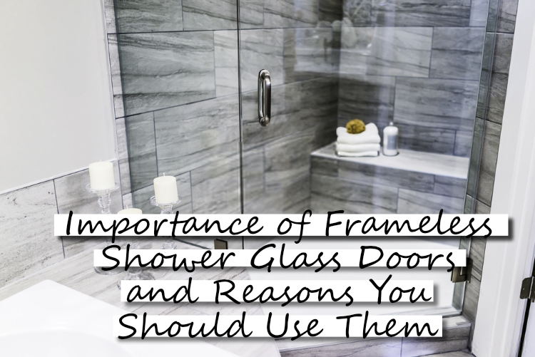 Importance of Frameless Shower Glass Doors and Reasons You Should Use Them