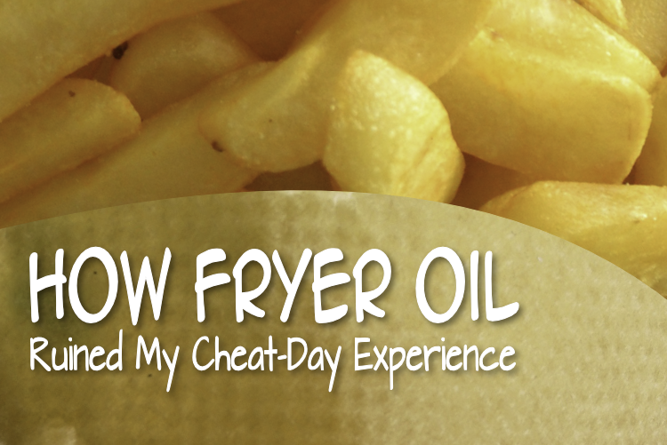 How Fryer Oil Ruined My Cheat-Day Experience