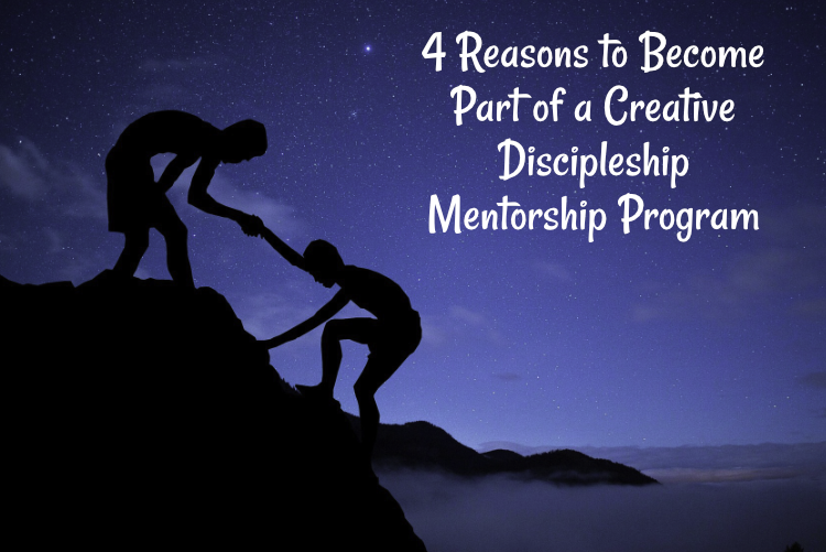 4 Reasons to Become Part of a Creative Discipleship Mentorship Program