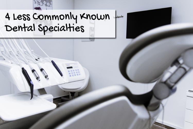4 Less Commonly Known Dental Specialties