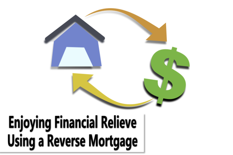 Enjoying Financial Relieve Using a Reverse Mortgage