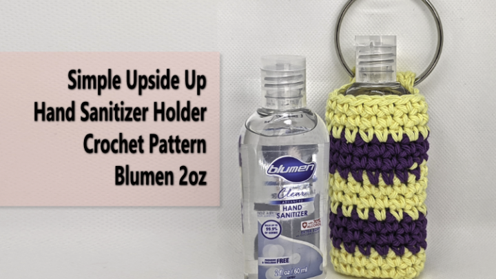 Simple Upside Up Hand Sanitizer Holder Crochet Pattern Blumen 2oz #CrochetPattern
