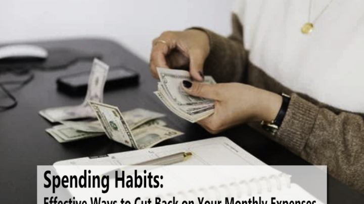 Spending Habits: Effective Ways to Cut Back on Your Monthly Expenses
