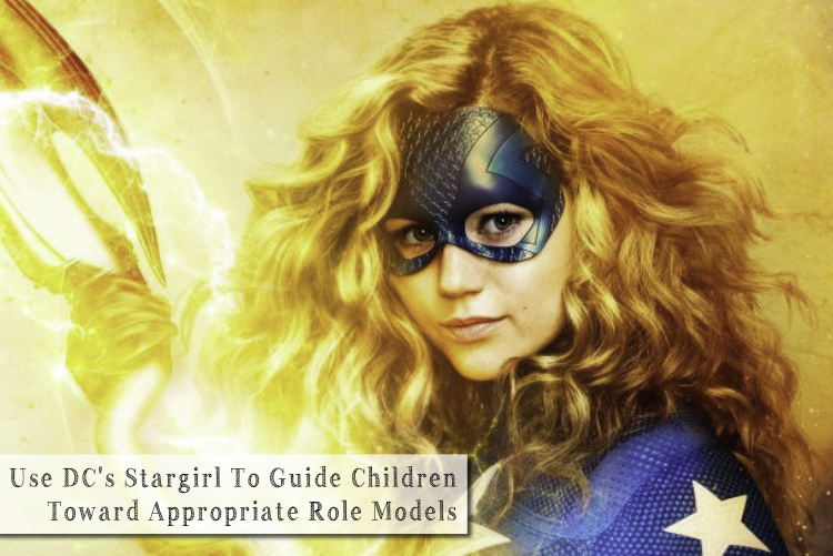 Use DC's Stargirl To Guide Children Toward Appropriate Role Models