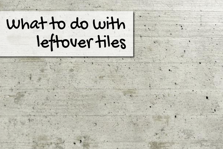 What to do with leftover tiles