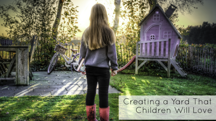Creating a Yard That Children Will Love