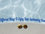 Different Ways To Enjoy Your Swimming Pool