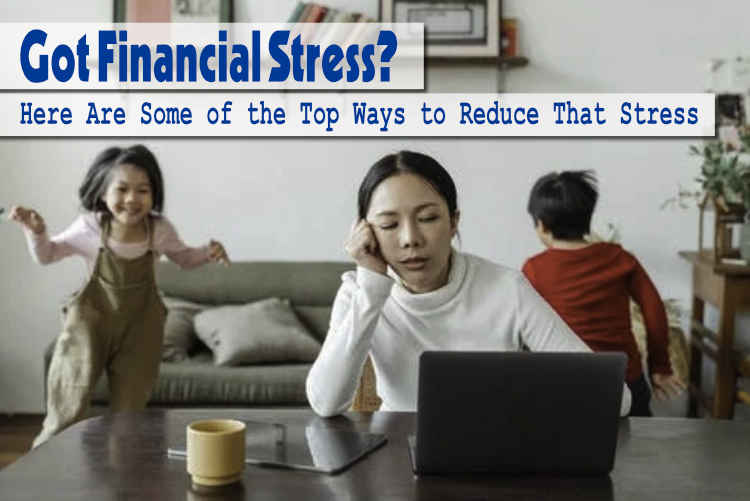 Got Financial Stress? Here Are Some of the Top Ways to Reduce That Stress