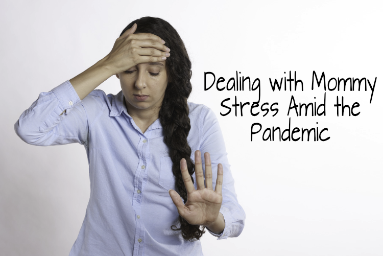 Dealing with Mommy Stress Amid the Pandemic