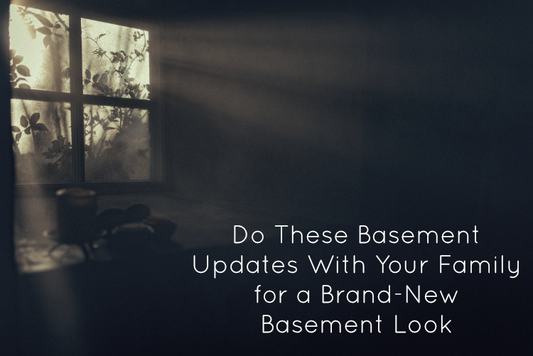 Do These Basement Updates With Your Family for a Brand-New Basement Look