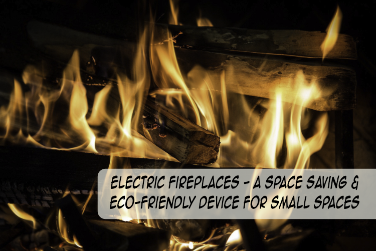 Electric Fireplaces – A Space Saving & Eco-Friendly Device For Small Spaces